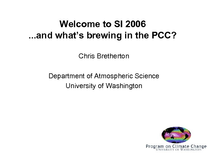 Welcome to SI 2006. . . and what's brewing in the PCC? Chris Bretherton