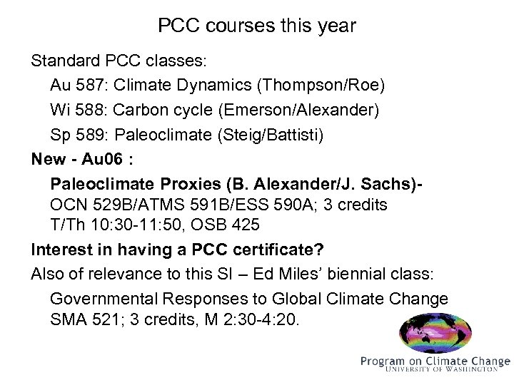 PCC courses this year Standard PCC classes: Au 587: Climate Dynamics (Thompson/Roe) Wi 588: