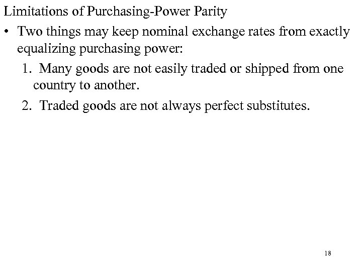 Limitations of Purchasing-Power Parity • Two things may keep nominal exchange rates from exactly