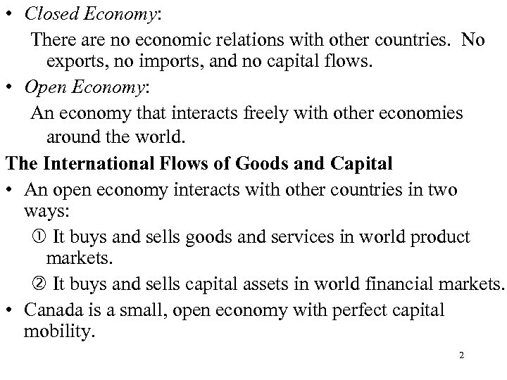 • Closed Economy: There are no economic relations with other countries. No exports,