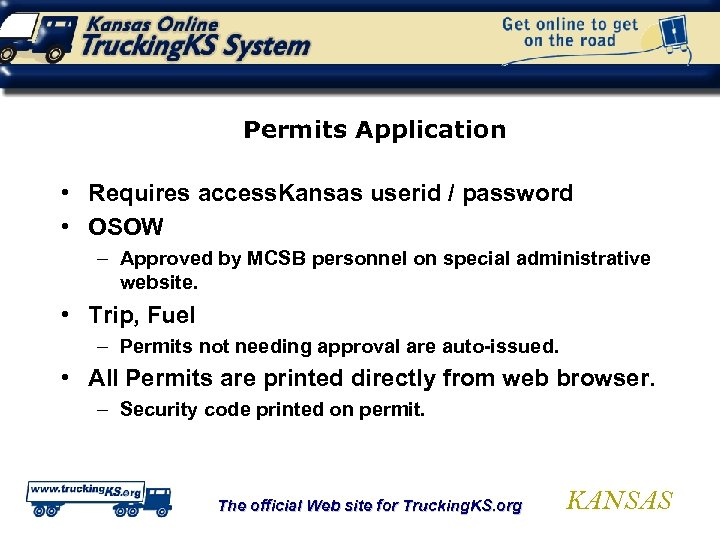 Permits Application • Requires access. Kansas userid / password • OSOW – Approved by