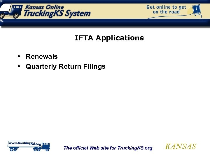 IFTA Applications • Renewals • Quarterly Return Filings The official Web site for Trucking.