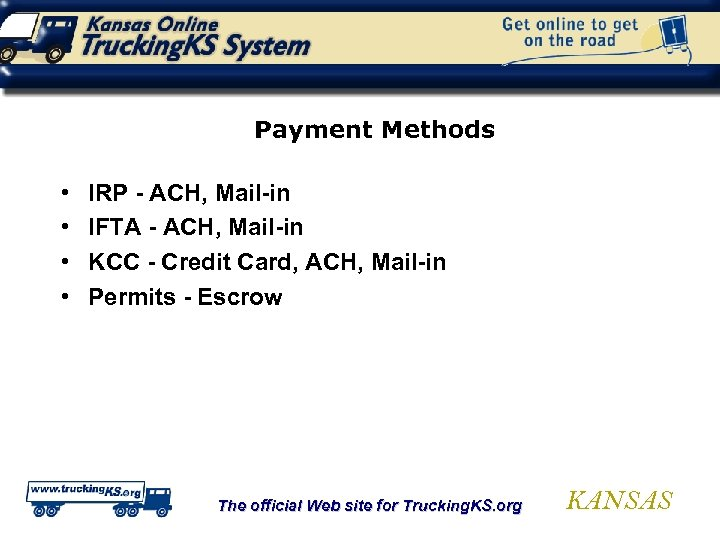 Payment Methods • • IRP - ACH, Mail-in IFTA - ACH, Mail-in KCC -