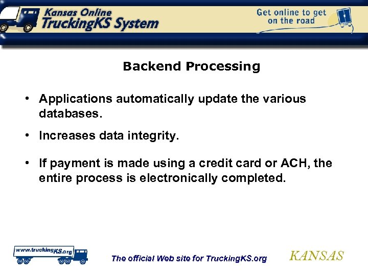 Backend Processing • Applications automatically update the various databases. • Increases data integrity. •