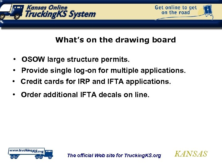 What's on the drawing board • OSOW large structure permits. • Provide single log-on