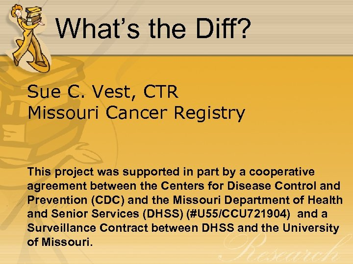 What's the Diff? Sue C. Vest, CTR Missouri Cancer Registry This project was supported