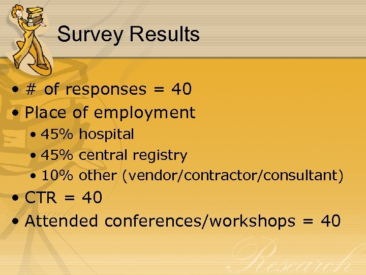 Survey Results • # of responses = 40 • Place of employment • 45%