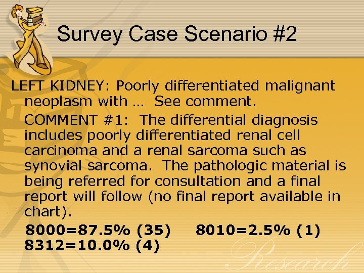 Survey Case Scenario #2 LEFT KIDNEY: Poorly differentiated malignant neoplasm with … See comment.