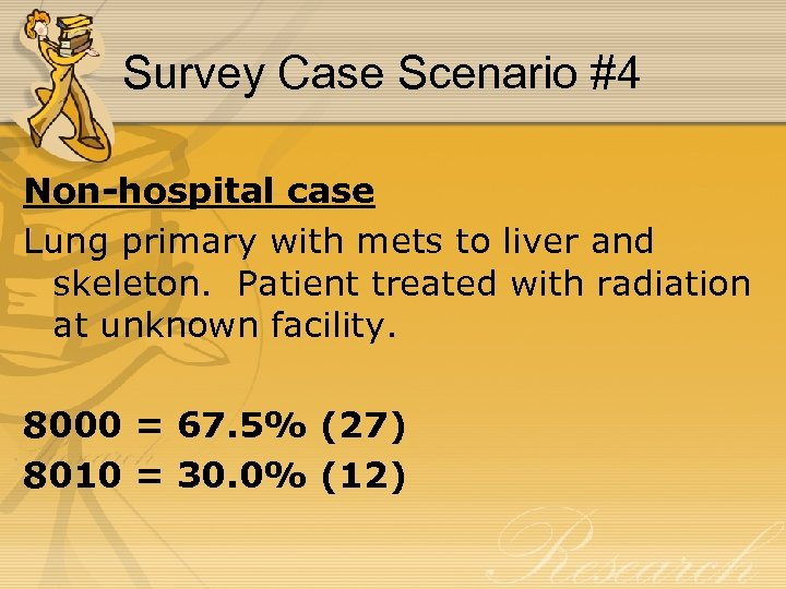 Survey Case Scenario #4 Non-hospital case Lung primary with mets to liver and skeleton.