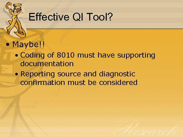 Effective QI Tool? • Maybe!! • Coding of 8010 must have supporting documentation •