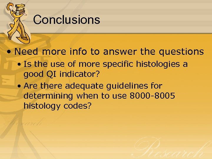 Conclusions • Need more info to answer the questions • Is the use of