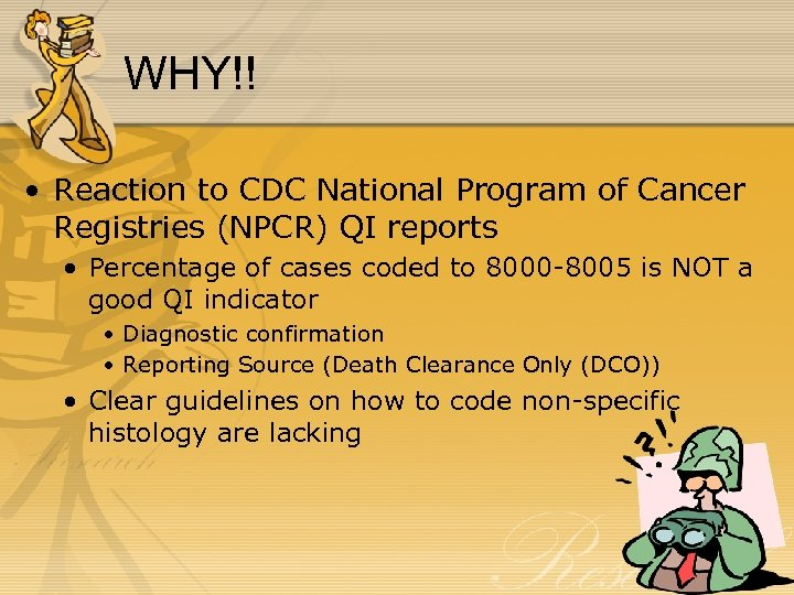 WHY!! • Reaction to CDC National Program of Cancer Registries (NPCR) QI reports •