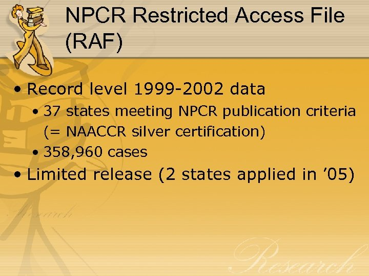NPCR Restricted Access File (RAF) • Record level 1999 -2002 data • 37 states