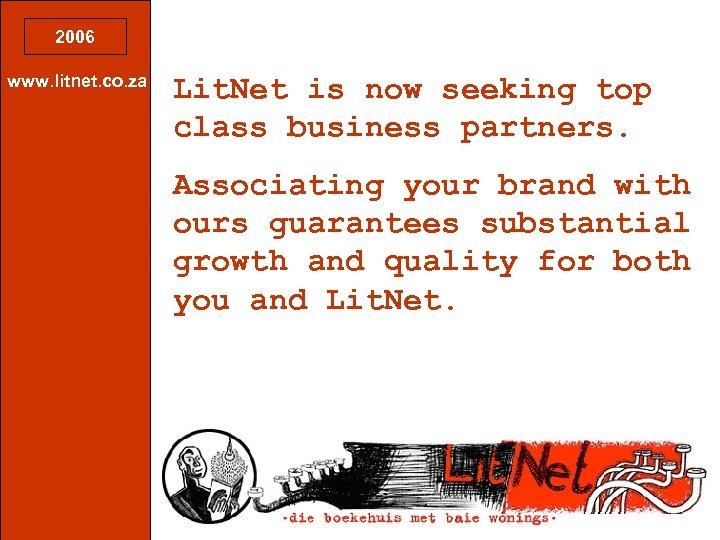 2006 www. litnet. co. za Lit. Net is now seeking top class business partners.