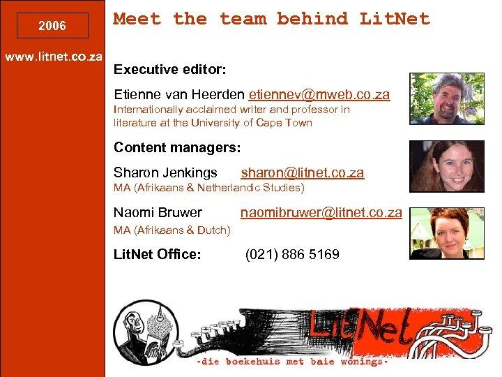 2006 www. litnet. co. za Meet the team behind Lit. Net Executive editor: Etienne