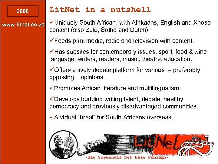 2006 Lit. Net in a nutshell www. litnet. co. za üUniquely South African, with