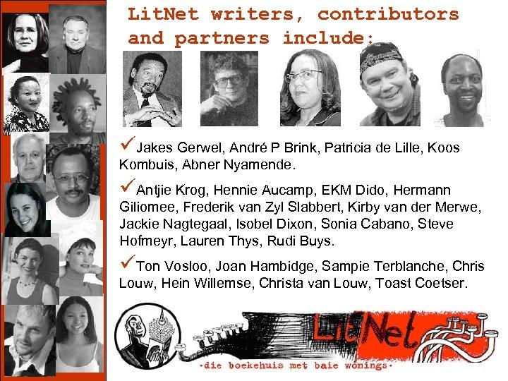 2006 Lit. Net writers, contributors and partners include: www. litnet. co. za üJakes Gerwel,