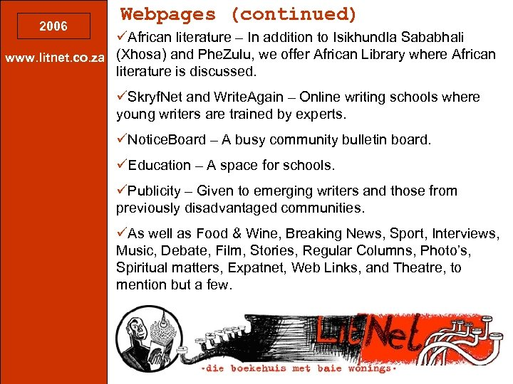 2006 Webpages (continued) üAfrican literature – In addition to Isikhundla Sababhali www. litnet. co.