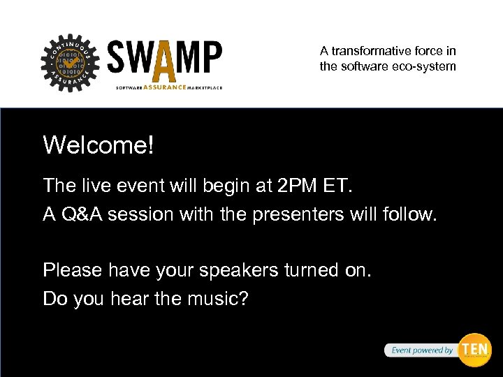 A transformative force in the software eco-system Welcome! The live event will begin at