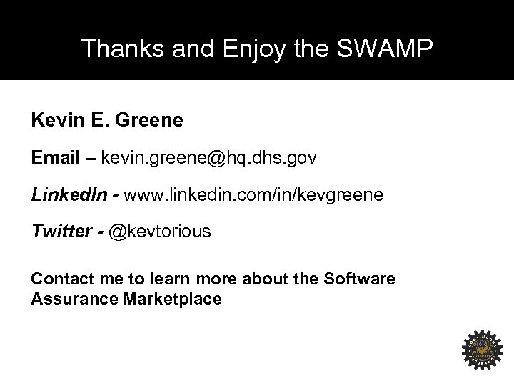 Thanks and Enjoy the SWAMP Kevin E. Greene Email – kevin. greene@hq. dhs. gov