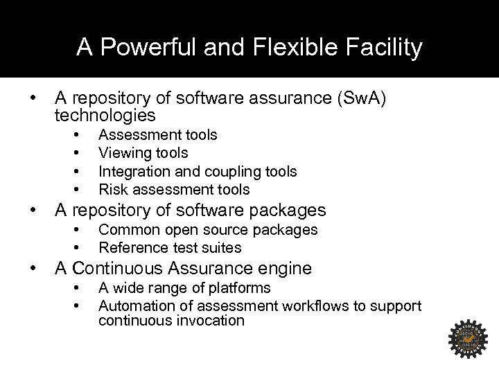 A Powerful and Flexible Facility • A repository of software assurance (Sw. A) technologies