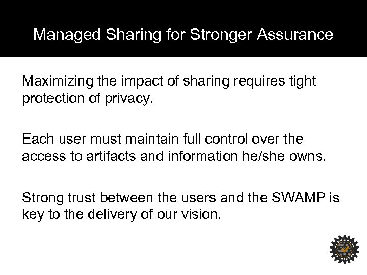 Managed Sharing for Stronger Assurance Maximizing the impact of sharing requires tight protection of