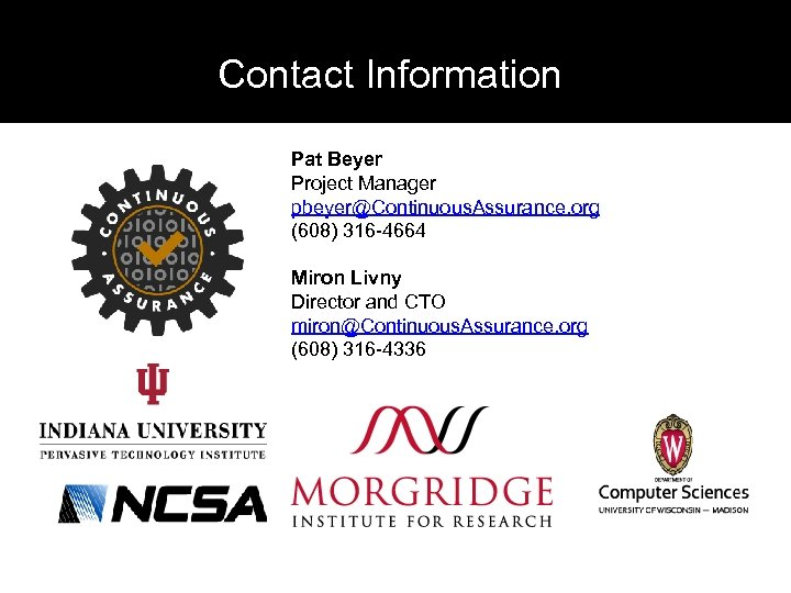 Contact Information Pat Beyer Project Manager pbeyer@Continuous. Assurance. org (608) 316 -4664 Miron Livny