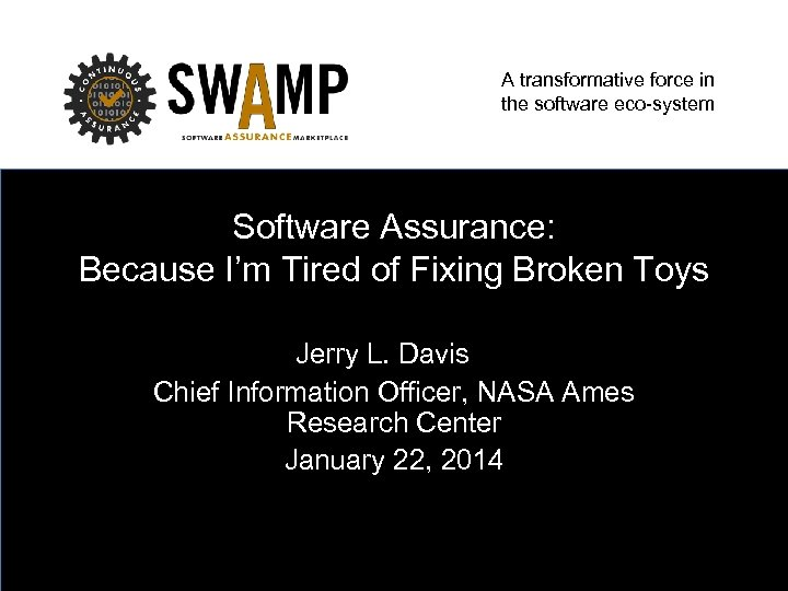A transformative force in the software eco-system Software Assurance: Because I'm Tired of Fixing