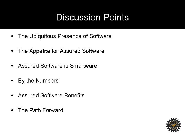 Discussion Points • The Ubiquitous Presence of Software • The Appetite for Assured Software
