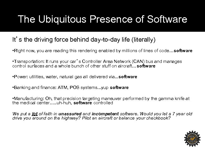 The Ubiquitous Presence of Software It's the driving force behind day-to-day life (literally) •