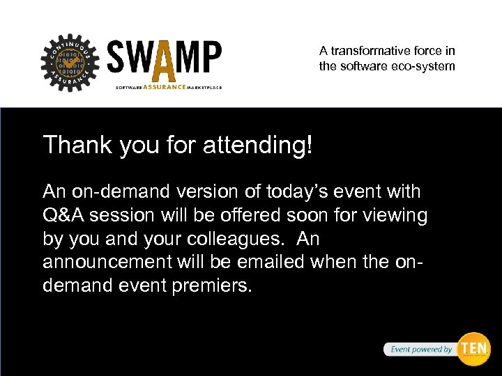 A transformative force in the software eco-system Thank you for attending! An on-demand version