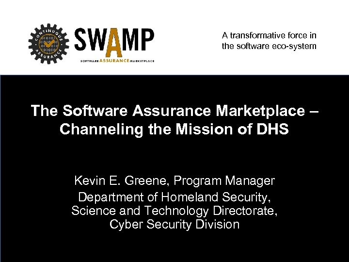 A transformative force in the software eco-system The Software Assurance Marketplace – Channeling the