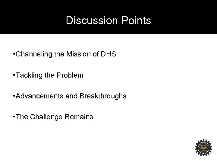 Discussion Points • Channeling the Mission of DHS • Tackling the Problem • Advancements