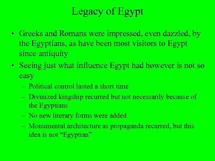 Legacy of Egypt • Greeks and Romans were impressed, even dazzled, by the Egyptians,