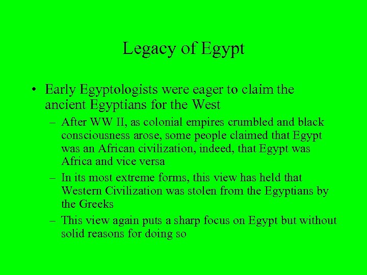 Legacy of Egypt • Early Egyptologists were eager to claim the ancient Egyptians for