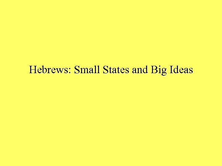 Hebrews: Small States and Big Ideas