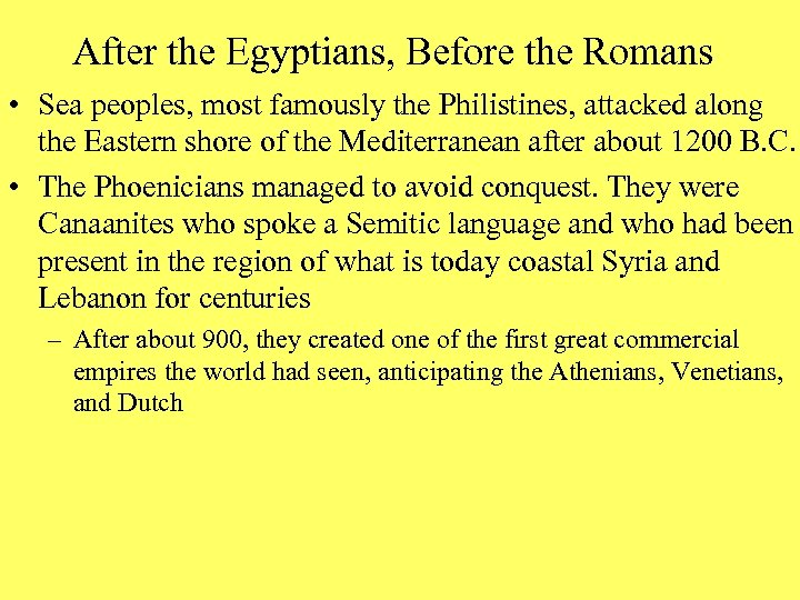 After the Egyptians, Before the Romans • Sea peoples, most famously the Philistines, attacked