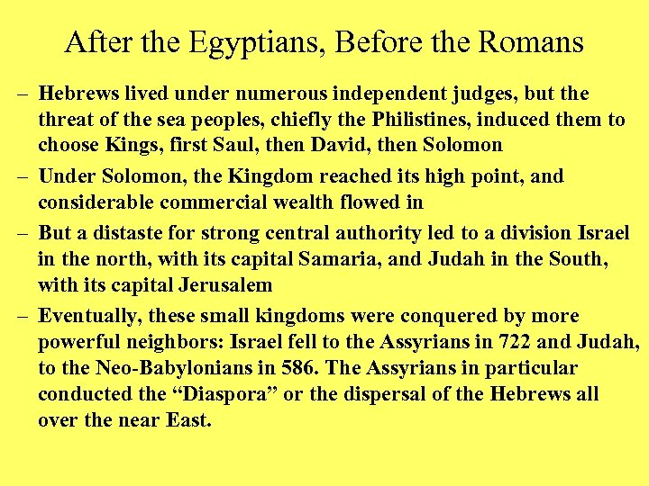 After the Egyptians, Before the Romans – Hebrews lived under numerous independent judges, but