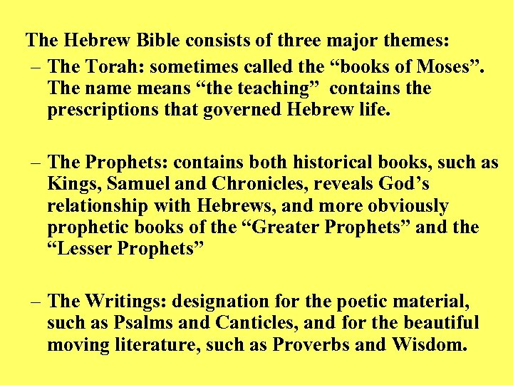 The Hebrew Bible consists of three major themes: – The Torah: sometimes called the