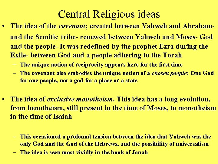 Central Religious ideas • The idea of the covenant; created between Yahweh and Abrahamand