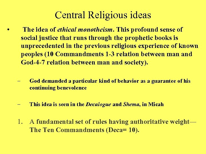 Central Religious ideas • The idea of ethical monotheism. This profound sense of social