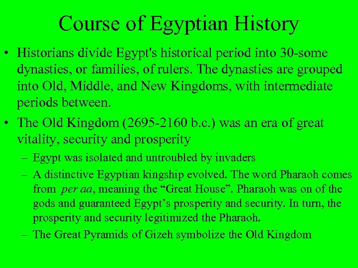 Course of Egyptian History • Historians divide Egypt's historical period into 30 -some dynasties,