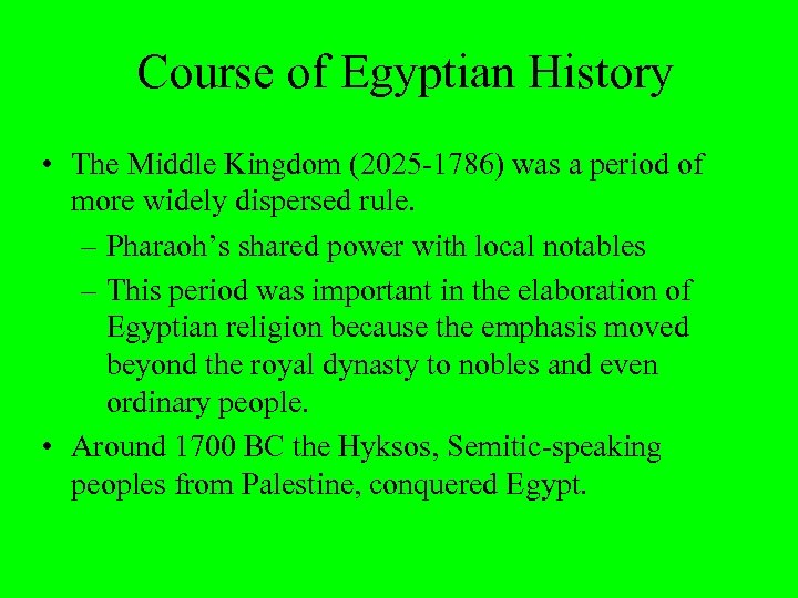 Course of Egyptian History • The Middle Kingdom (2025 -1786) was a period of