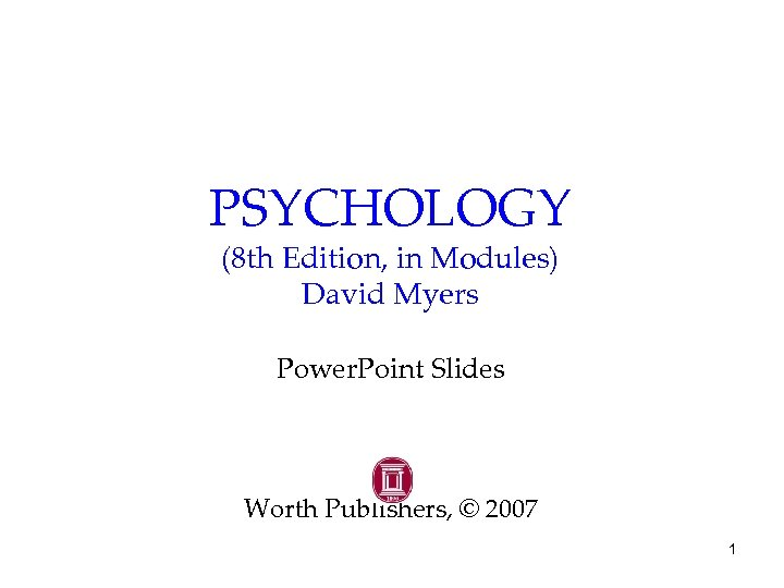 PSYCHOLOGY (8 th Edition, in Modules) David Myers Power. Point Slides Worth Publishers, ©