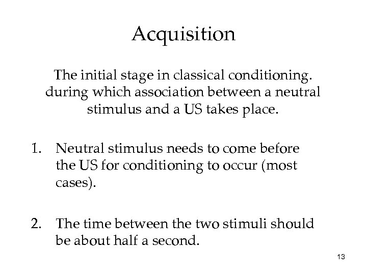 Acquisition The initial stage in classical conditioning. during which association between a neutral stimulus
