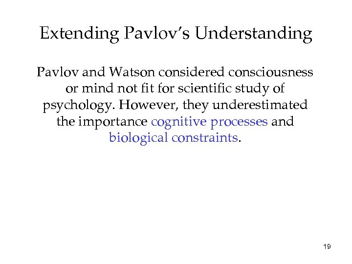 Extending Pavlov's Understanding Pavlov and Watson considered consciousness or mind not fit for scientific