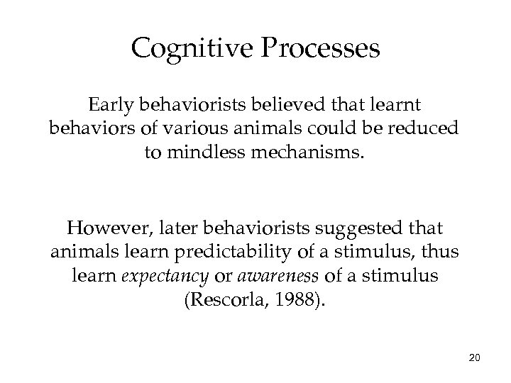 Cognitive Processes Early behaviorists believed that learnt behaviors of various animals could be reduced