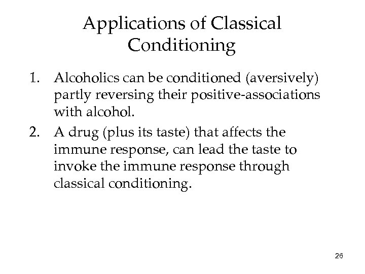 Applications of Classical Conditioning 1. Alcoholics can be conditioned (aversively) partly reversing their positive-associations