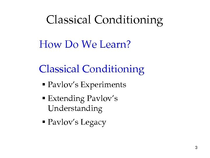 Classical Conditioning How Do We Learn? Classical Conditioning § Pavlov's Experiments § Extending Pavlov's
