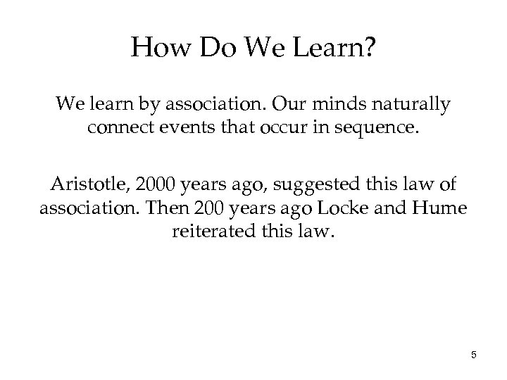 How Do We Learn? We learn by association. Our minds naturally connect events that